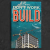 Image of Don't Work, Build
