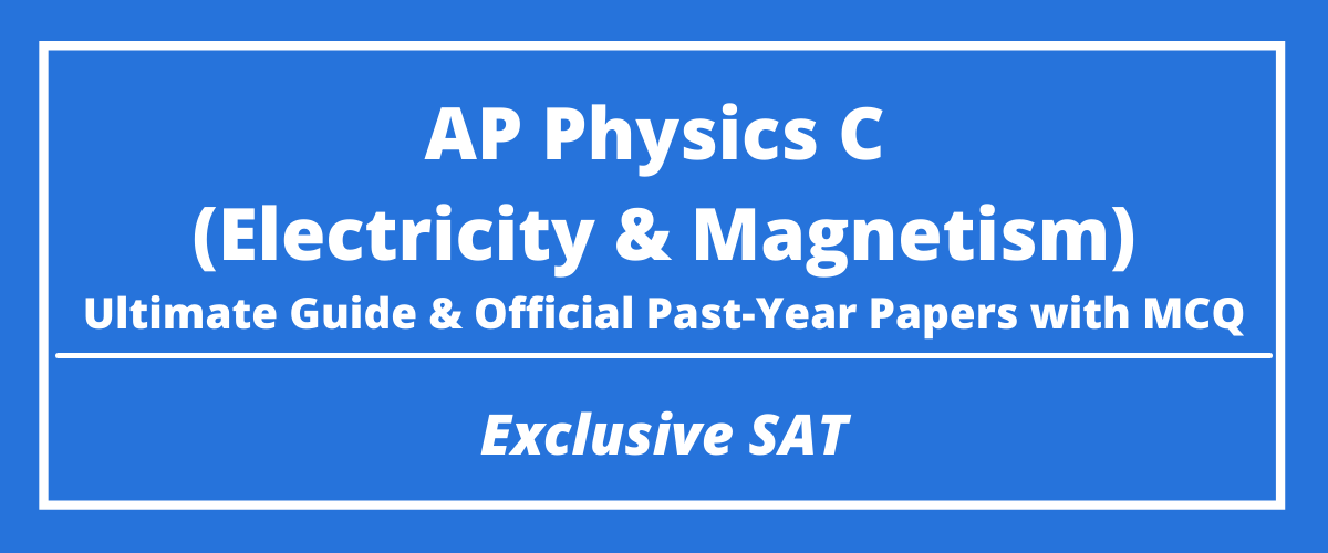 The Ultimate AP Physics C Electricity and Magnetism Guide & Official Past-Year Papers with MCQ