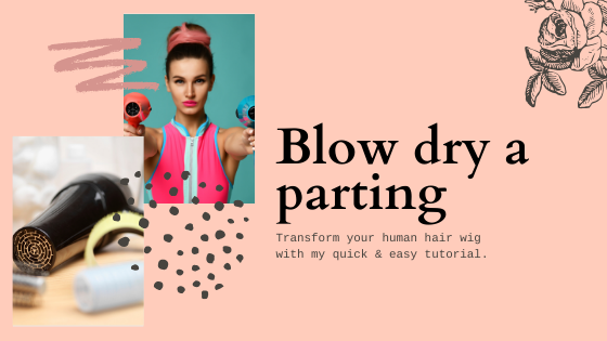 Transform your wig with my quick tutorial - How to blow dry in your parting ...