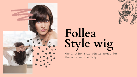 Why the Follea Style wig is a great choice for the more mature lady ....