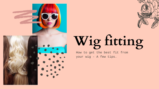 How to get the very best fit from your wig - A few tips ...