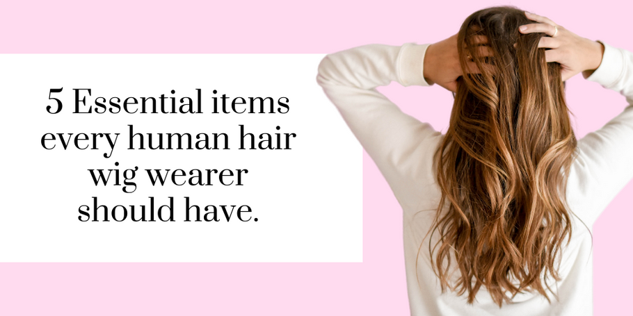 5 Items every Human hair wig wearer should own.