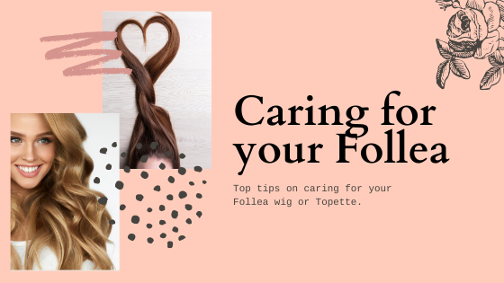 Top tips on how to care for your Follea wig or Topette ....