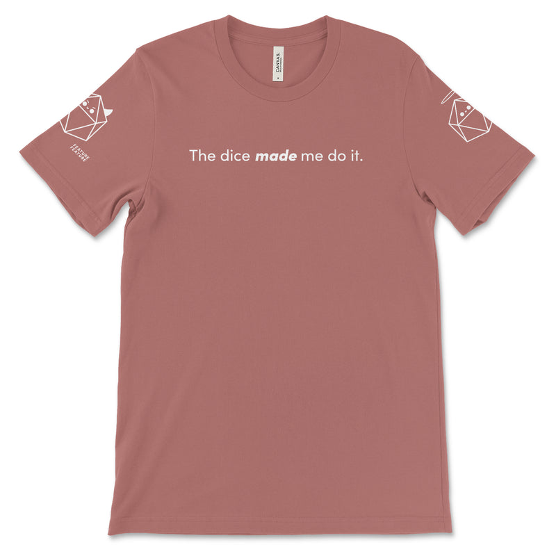 Mauve Dice Made Me Do It T-shirt
