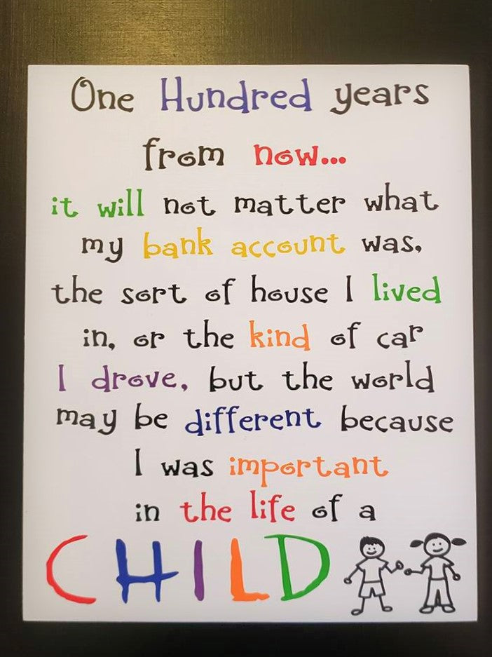 A Hundred Years from Now it will not matter,  I was important in the life of a child, Teacher Gift
