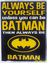 Load image into Gallery viewer, Always be yourself unless you can be Batman then always be Batman, Batman sign