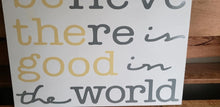 Load image into Gallery viewer, Believe there is good in the world, wood sign, home decor, Be the Good wood sign