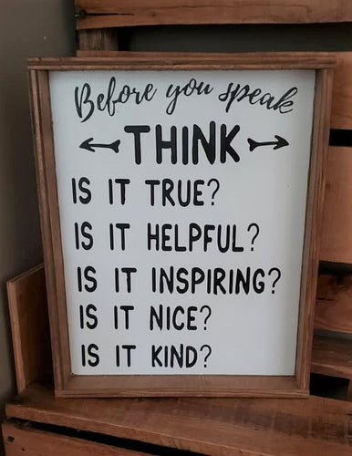 Before you speak think, Is it true, is it helpful, is it inspiring, is it nice, is it kind