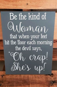 Be the kind of Woman, Oh Crap she's up, woman power