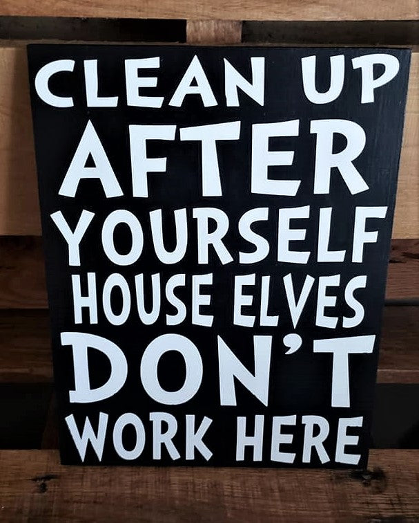 Clean Up after Yourself House Elves Don't Work Here