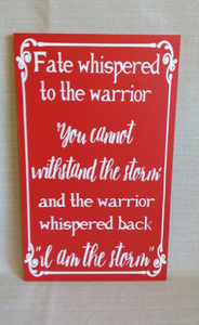 Fate whispered to the warrior, I am the storm, inspirational sign, Warrior Sign
