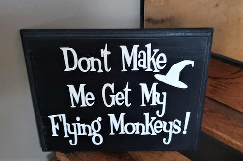 Don't make me get my Flying Monkeys, Wizard of Oz inspired, Halloween Decoration