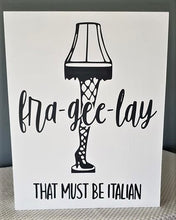 Load image into Gallery viewer, Fra-gee-lay, That must be Italian, Leg Lamp, wood sign, A Christmas movie sign