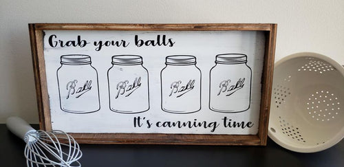 Grab your balls it's canning time, Kitchen humor, canning humor, Kitchen Sign, Harvest Sign