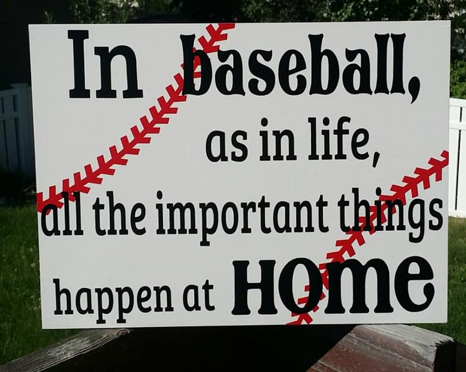 In baseball as in life all the important things happen at home, baseball sign