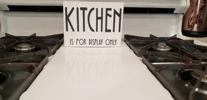 Kitchen is for display only, funny kitchen sign, Kitchen decor