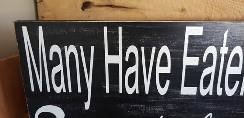 Many have eaten here few have died, funny kitchen sign, kitchen decor