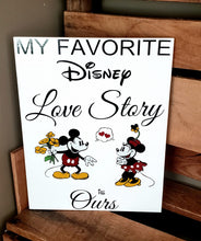 Load image into Gallery viewer, My favorite Disney love story is ours, Disney inspired, wood sign