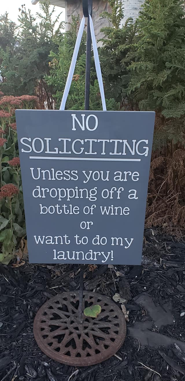 No Soliciting unless you are dropping off a bottle of wine or want to do my laundry