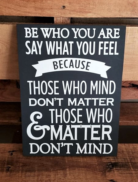 Be who you are and say what you feel, Dr. Seuss Quote