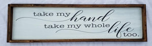Take my hand, take my whole life too, Elvis inspired wood sign, Wedding decor, master bedroom