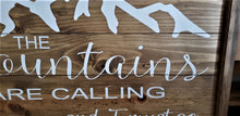 Load image into Gallery viewer, The Mountains Are Calling and I Must Go, John Muir quote, Rustic mountain sign, cabin sign, ski loge