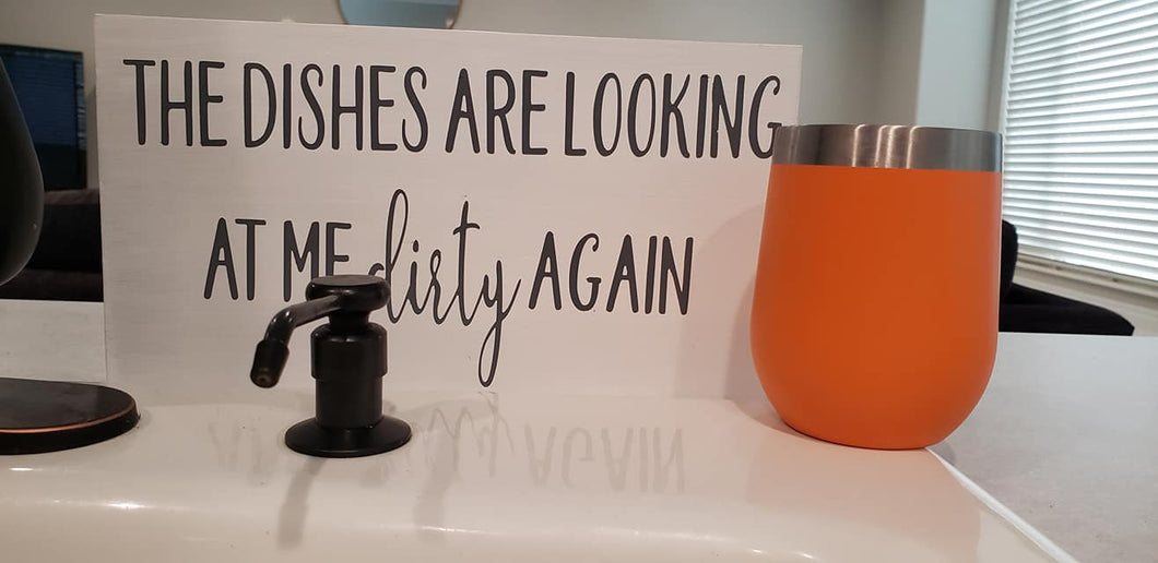 The dishes are looking at me dirty again, kitchen humor, kitchen decor