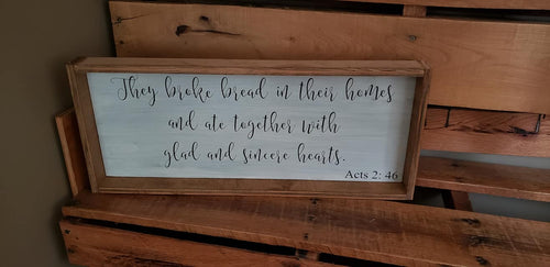 They broke bread in their homes and ate together with glad and sincere hearts, Acts 2: 46,