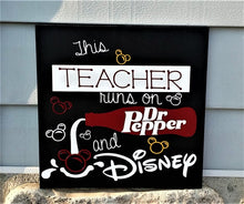 Load image into Gallery viewer, This Teacher runs on Dr Pepper and Disney, Teacher gift
