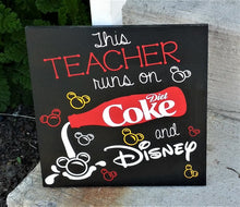 Load image into Gallery viewer, This Teacher runs on Diet Coke and Disney, Teacher sign, Classroom Decor, Teacher Gift