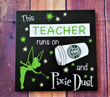 Load image into Gallery viewer, This Teacher runs on Starbucks and Pixie Dust, Classroom Decor, Teacher, Teacher Gift