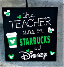 Load image into Gallery viewer, This Teacher runs on Starbucks and Disney, Teacher gift