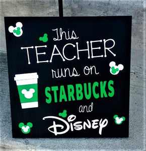 This Teacher runs on Starbucks and Disney, Teacher gift
