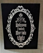 Load image into Gallery viewer, Welcome Foolish Mortals, Haunted Mansion, Wood Sign,  Halloween Decor