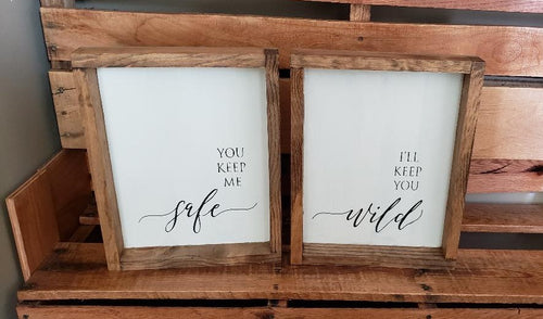You keep me safe, I'll keep you wild, home decor, 2 sign set