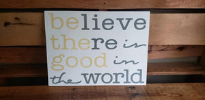 Believe there is good in the world, wood sign, home decor, Be the Good wood sign