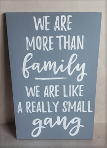 We are more than family we are like a really small gang, funny family sign, family humor