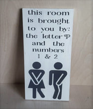 Load image into Gallery viewer, funny bathroom sign, The room brought to you by the letter P and the Numbers 1 and 2