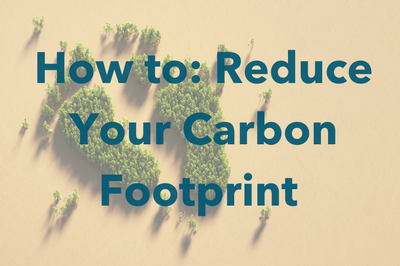 How to: Reduce Your Carbon Footprint