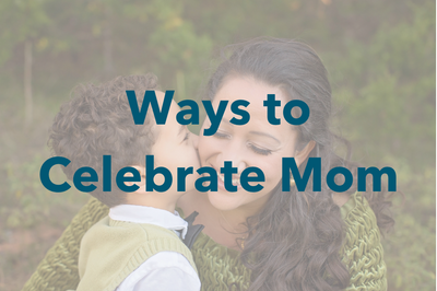 Ways to Celebrate Mom