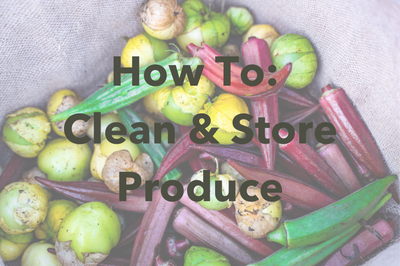 How to: Clean and Store Your Produce