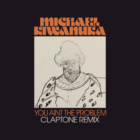 CLAPTONE REMIXES 'YOU AIN'T THE PROBLEM' BY MICHAEL KIWANUKA