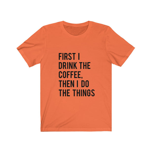 FIRST I DRINK THE COFFEE Jersey Short Sleeve Tee