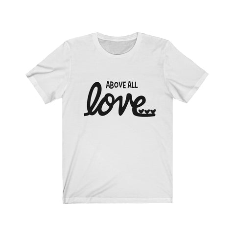 ABOVE ALL LOVE Jersey Short Sleeve Tee