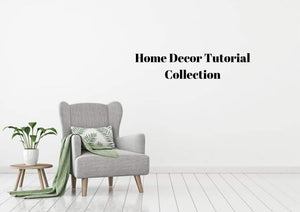 Home Decor Tutorial Collection
