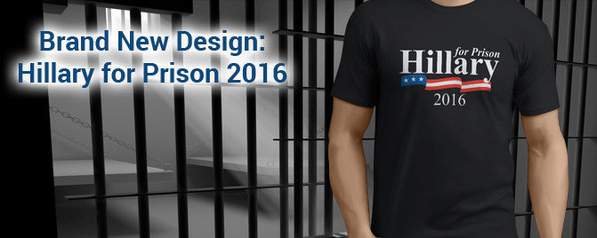 Hillary for Prison Shirt
