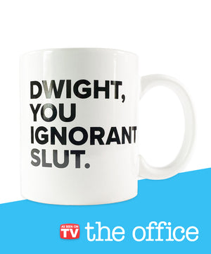 """Dwight, You Ignorant Slut"" Coffee Mug"
