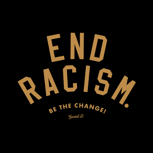 END RACISM! Be the Change by The Social Dept.