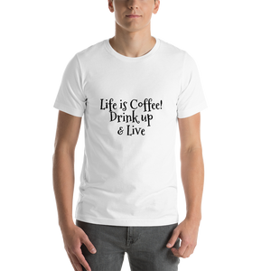 Life is Coffee Drink up & Live - Unisex T-Shirt - pupville
