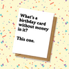 Without Money In It Birthday Card